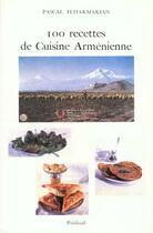 Couverture du livre « 100 recettes de cuisine armenienne » de Pascal Tchakmakian aux éditions Publisud