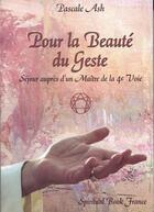 Couverture du livre « Pour la beauté du geste ; séjour auprès d'un maître de la 4e voie » de Pascale Ash aux éditions Spiritual Book