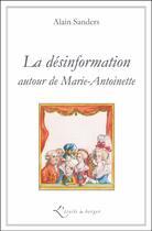 Couverture du livre « La désinformation autour de Marie-Antoinette » de Alain Sanders aux éditions Atelier Fol'fer