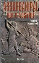 Couverture du livre « Assurbanipal, roi d'Assyrie » de Arnaud/Daniel aux éditions Fayard
