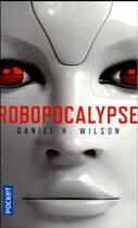 Couverture du livre « Robopocalypse » de Daniel H. Wilson aux éditions Pocket