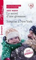 Couverture du livre « Le secret d'une grossesse ; surprise à New York » de Joss Wood aux éditions Harlequin