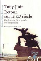 Couverture du livre « Retour sur le XX siècle ; une histoire de la pensée contemporaine » de Tony Judt aux éditions Heloise D'ormesson
