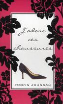 Couverture du livre « J'adore ces chaussures » de Robyn Johnson aux éditions Tornade