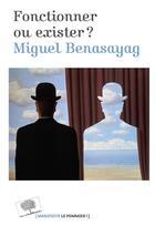 Couverture du livre « Fonctionner ou exister ? » de Miguel Benasayag aux éditions Le Pommier