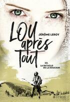 Couverture du livre « Lou, après tout T.3 ; la bataille de la douceur » de Jerome Leroy aux éditions Syros