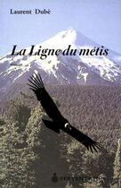 Couverture du livre « La ligne du métis » de Laurent Dube aux éditions Pu Du Septentrion