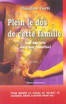 Couverture du livre « Les secrets du clan familial t.1 ; plein le dos de cette famille » de Claudine Corti aux éditions Quintessence