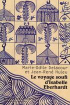 Couverture du livre « Le voyage soufi d'Isabelle Eberhardt » de Jean-Rene Huleu et Marie-Odile Delacour aux éditions Joelle Losfeld
