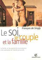 Couverture du livre « Le soi, le couple et la famille (2e édition) » de Francois Singly aux éditions Armand Colin