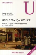 Couverture du livre « Lire le français d'hier ; manuel de paléographie moderne » de Gabriel Audisio aux éditions Armand Colin