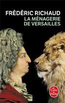Couverture du livre « La ménagerie de Versailles » de Richaud-F aux éditions Lgf