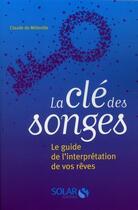 Couverture du livre « La clé des songes ; le guide de l'interprétation de vos rêves » de Claude De Milleville aux éditions Solar