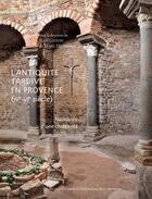 Couverture du livre « L'Antiquité tardive en Provence (IV-VI siècle) ; naissance d'une chrétienté » de Jean Guyon et Marc Heijmans aux éditions Actes Sud