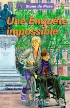 Couverture du livre « Une enquête impossible » de Jean-Louis Larochette-Prost aux éditions Delahaye