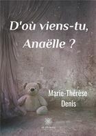 Couverture du livre « D'où viens-tu, Anaëlle ? » de Marie-Therese Denis aux éditions Le Lys Bleu