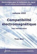 Couverture du livre « Électronique pour le traitement du signal t.8 ; compatibilité électromagnétique ; une introduction » de Yvon Mori aux éditions Hermes Science Publications