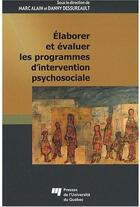 Couverture du livre « Élaborer et évaluer les programmes d'intervention psychosociale » de Danny Dessureault et Alain Marc aux éditions Pu De Quebec