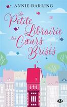 Couverture du livre « La petite librairie des coeurs brisés » de Annie Darling aux éditions Milady