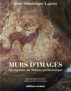 Couverture du livre « Murs d'images ; art rupestre du Sahara préhistorique » de Jean-Dominique Lajoux aux éditions Errance