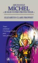 Couverture du livre « Archange Michel ; je suis votre protecteur ; voyez comment l'archange Michel peut vous protéger » de Elizabeth Clare Prophet aux éditions Lumiere D'el Morya
