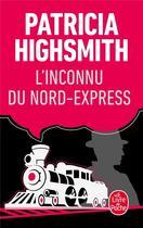 Couverture du livre « L'inconnu du nord-express » de Patricia Highsmith aux éditions Lgf