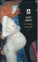 Couverture du livre « Le ventre de la fée » de Alice Ferney aux éditions Actes Sud