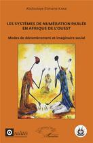 Couverture du livre « Les systèmes de numération parlée en Afrique de l'Ouest ; modes de dénombrement et imaginaire social » de Abdoulaye Elimane Kane aux éditions L'harmattan