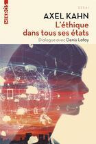 Couverture du livre « L'éthique dans tous ses états » de Axel Kahn et Denis Lafay aux éditions Editions De L'aube