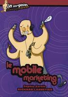 Couverture du livre « Le mobile marketing » de Richard-Lanneyrie So aux éditions Genie Des Glaciers