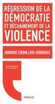 Couverture du livre « Régression de la démocratie et déchaînement de la violence » de Monique Chemillier-Gendreau aux éditions Textuel