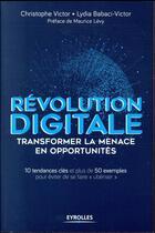 Couverture du livre « Révolution digitale ; transformer la menace en opportunités » de Jean-Christophe Victor et Lydia Babaci-Victor aux éditions Eyrolles