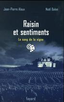 Couverture du livre « Raisin et sentiments » de Jean-Pierre Alaux et Noel Balen aux éditions Fayard