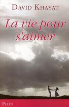 Couverture du livre « La vie pour s'aimer » de David Khayat aux éditions Plon