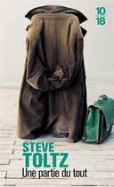 Couverture du livre « Une partie du tout » de Steve Toltz aux éditions 10/18