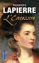 Couverture du livre « L'excessive » de Alexandra Lapierre aux éditions Pocket