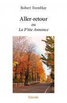 Couverture du livre « Aller-retour ; ou la p'tite annonce » de Robert Tremblay aux éditions Edilivre-aparis