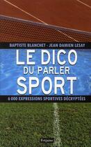 Couverture du livre « Le dico du parler sport ; 6000 expressions sportives décryptées » de Jean-Damien Lesay et Baptiste Blanchet aux éditions Fetjaine