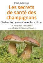 Couverture du livre « Les secrets de santé des champignons » de Michel Roussel aux éditions Alpen