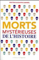 Couverture du livre « Morts mystérieuses de l'histoire » de Augustin Cabanes aux éditions L'opportun