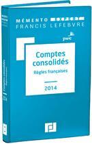 Couverture du livre « Memento Expert ; Comptes Consolidés (Edition 2014) » de Collectif aux éditions Lefebvre