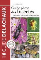Couverture du livre « Guide photo des insectes ; adultes, larves ou chrysalides » de Heiko Bellmann aux éditions Delachaux & Niestle