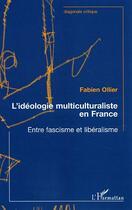 Couverture du livre « L'ideologie multiculturaliste en france - entre fascisme et liberalisme » de Fabien Ollier aux éditions L'harmattan