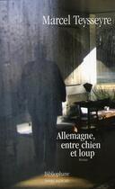 Couverture du livre « Allemagne, entre chien et loup » de Marcel Teysseyre aux éditions Bibliophane-daniel Radford