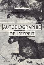 Couverture du livre « Autobiographie de l'esprit » de Elise Turcotte aux éditions La Meche