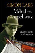 Couverture du livre « Mélodies d'Auschwitz et autres écrits sur les camps » de Simon Laks aux éditions Cerf