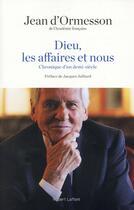 Couverture du livre « Dieu, les affaires et nous ; chronique d'un demi siècle » de Jean d'Ormesson aux éditions Robert Laffont