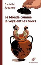 Couverture du livre « Le monde comme le voyaient les Grecs » de Danielle Jouanna aux éditions Belles Lettres