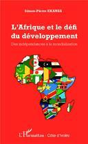 Couverture du livre « L'Afrique et le défi du développement ; des indépendances à la mondialisation » de Simon-Pierre Ekanza aux éditions L'harmattan