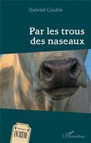 Couverture du livre « Par les trous des naseaux » de Couble Gabriel aux éditions L'harmattan